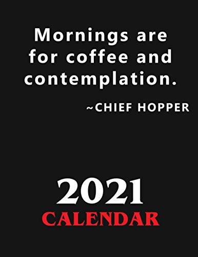 Mornings are for coffee and contemplation. Chief Hopper. Cal