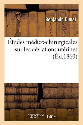 Études médico-chirurgicales sur les déviations utérines (Sciences)
