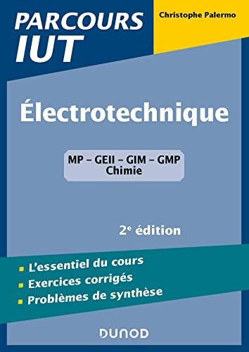 Electrotechnique IUT - 2e éd. - L'essentiel du cours, exercices avec corrigés détaillés: L'essentiel du cours, exercices avec corrigés détaillés