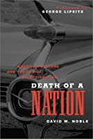 Death of a Nation: American Culture and the End of Exceptionalism (Critical American Studies)