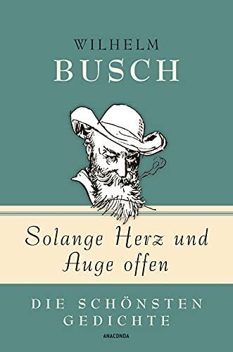 Wilhelm Busch, Solange Herz und Auge offen - Die schönsten Gedichte
