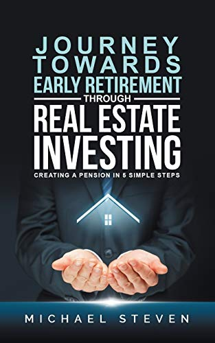 Real Estate Investing Books! - Journey Towards Early Retirement Through Real Estate Investing: Creating A Pension In 5 Simple Steps
