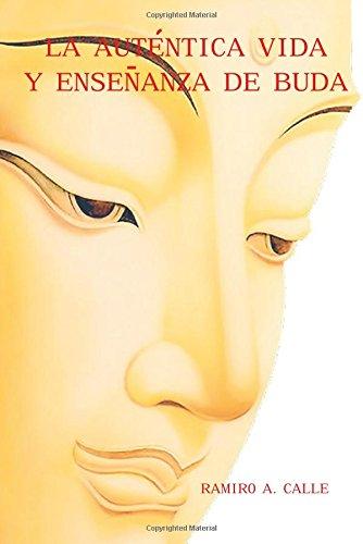 La auténtica vida y enseñanza de Buda (Spanish Edition)