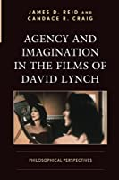 Agency and Imagination in the Films of David Lynch: Philosophical Perspectives (Cine-Aesthetics: New Directions in Film and Philosophy)
