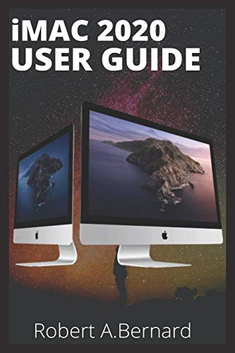 iMAC 2020 USER GUIDE: Step By Step Guide To Unlock Some Tricks On Your iMac Computers For Beginners Seniors and professionals