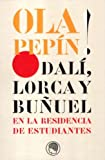 Ola pepin ! - dali,lorca y buñuel en la residencia de estudiantes