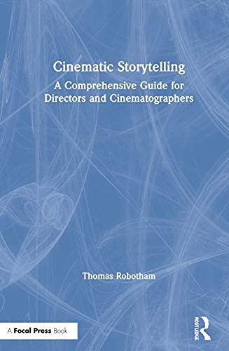 Cinematic Storytelling: A Comprehensive Guide for Directors and Cinematographers (English Edition)