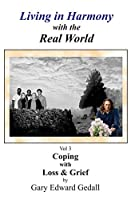 Living in Harmony with the Real World Volume 3: Coping with Loss and Grief