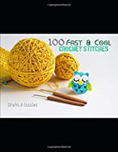 100 Fast & Cool Crochet Stitches: Simple Stitch Patterns Along With Openweave, Layered, Ripple And Much More
