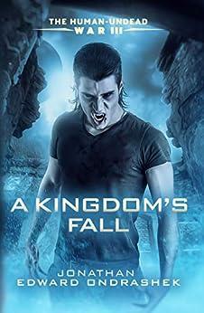 The Human-Undead War III: A Kingdom's Fall (The Human-Undead War Trilogy Book 3) by [Jonathan Edward Ondrashek, Dean Samed]