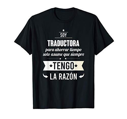Regalos para TRADUCTORAS - Soy Traductora Tengo Razón Camiseta