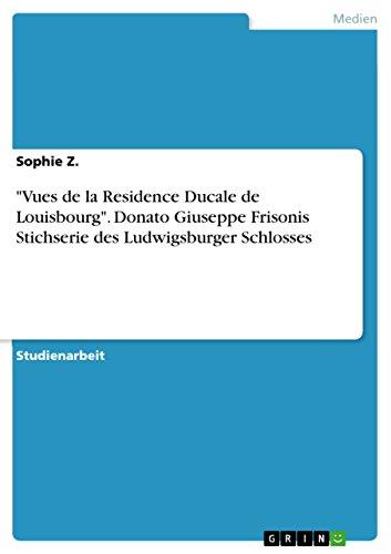 'Vues de la Residence Ducale de Louisbourg'. Donato Giuseppe Frisonis Stichserie des Ludwigsburger Schlosses (German Edition)