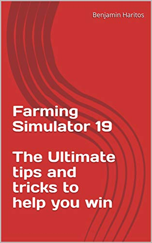 Farming Simulator 19: The Ultimate tips and tricks to help you win (English Edition)