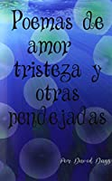 Poemas sobre amor, triesteza y otras pendejadas / Poems about Love, Loss and other bullshit