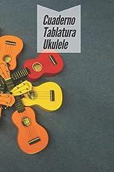 Cuaderno Tablatura Ukulele: Cuaderno de Tablatura   Para aficionados y profesionales   Cuaderno Tablatura Ukulele para rellenar
