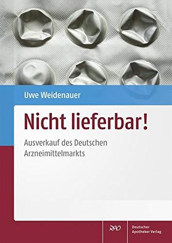 Nicht lieferbar!: Ausverkauf des Deutschen Arzneimittelmarkts