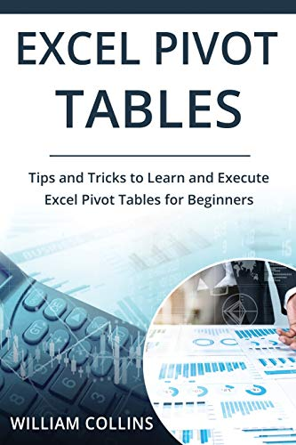 Excel Pivot Tables: Tips and Tricks to Learn and Execute in Excel for Pivot Tables for Beginners: 1