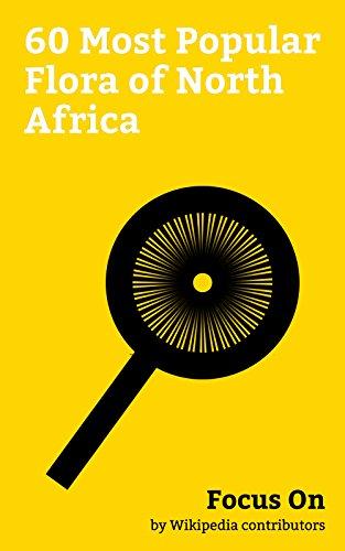 Focus On: 60 Most Popular Flora of North Africa: Aloe Vera, Caper, Atropa Belladonna, Common Fig, Urtica Dioica, Rosemary, Vicia Faba, Pear, Caraway, Laurus Nobilis, etc. (English Edition)