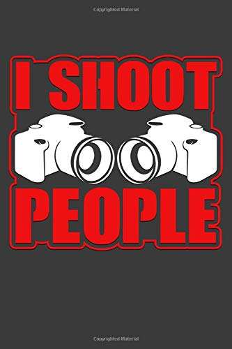I Shoot People: Photographer Blank Lined Funny Saying Definition Quotes Simple and Elegant Notebook Journal, 110 Pages 6 x 9 inches Sarcastic One Liners