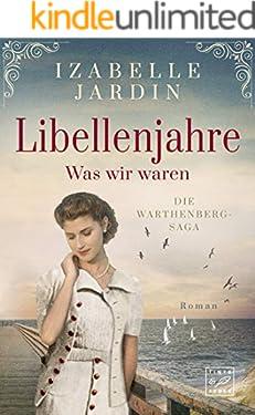 Libellenjahre - Was wir waren (Die Warthenberg-Saga 1)