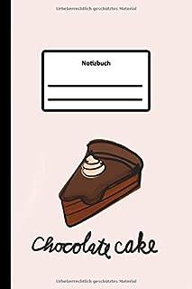 Notizbuch: Chocolate Cake Notizbuch liniert | Schreibheft Für Notizen | Tagebuch | Tagesplaner | Terminkalender | Reisetag...