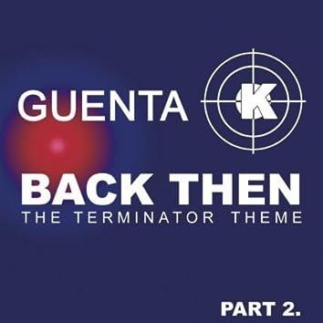 Back Then (Terminator Theme) Part 2