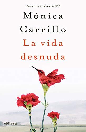 La vida desnuda: Premio Azorín de Novela 2020 (Autores Españoles e Iberoamericanos)