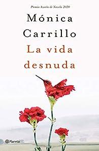La vida desnuda: Premio Azorín de Novela 2020 par Mónica Carrillo