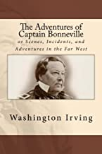 The Adventures of Captain Bonneville: or Scenes, Incidents, and Adventures in the Far West
