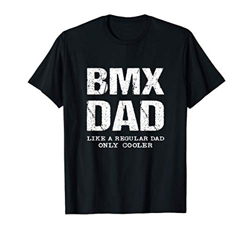 BMX Dad Like Regular Father Only Cooler Funny Bike Quote Fun Camiseta