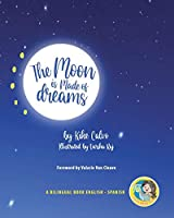 The Moon is Made of Dreams. Dual-language Book. Bilingual English-Spanish.