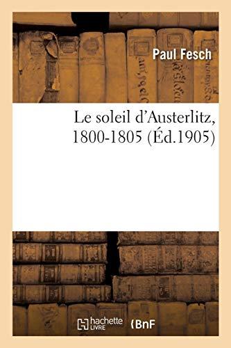 Le soleil d'Austerlitz, 1800-1805: Ouvrage orné de 40 reproductions des plus célèbres tableaux du musée de Versailles