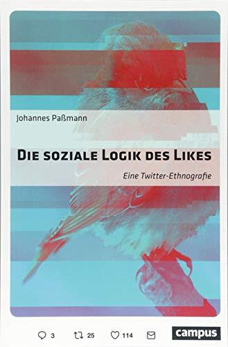 Paßmann, Johannes: Die soziale Logik des Likes: Eine Twitter-Ethnografie