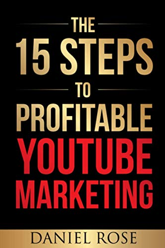 Compare Textbook Prices for The 15 Steps To Profitable YouTube Marketing: The Proven Method For Building Money-Making YouTube Ad Campaigns  ISBN 9781676827016 by Rose, Daniel,Rose, Daniel