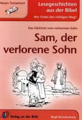 Sam, der verlorene Sohn: Neues Testament (Lesegeschichten aus der Bibel - Wer findet den richtigen Weg?)