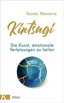 Kintsugi: Die Kunst, emotionale Verletzungen zu heilen (German Edition) by [Tomás Navarro, Maria Hoffmann-Dartevelle]
