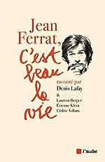 Jean Ferrat, c'est beau la vie de Denis Lafay