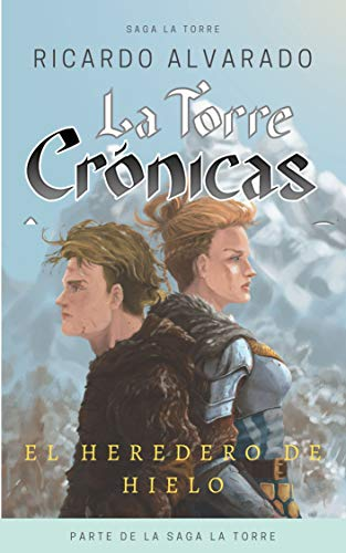 La Torre: Crónicas, El Heredero de Hielo. (La Torre: Serie ordenada nº 3)