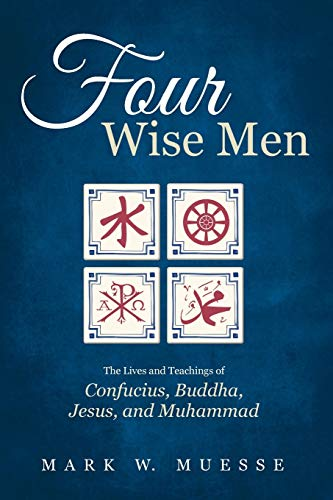 Four Wise Men: The Lives and Teachings of Confucius, the Buddha, Jesus, and Muhammad
