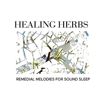 Healing Herbs - Remedial Melodies for Sound Sleep