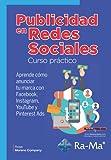 Publicidad en Redes Sociales Curso Práctico: Publicidad en Redes Sociales Curso Práctico Aprende cómo anunciar tu marca con Facebook, Instagram, YouTube y Pinterest Ads