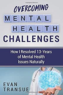 Overcoming Mental Health Challenges: How I Resolved 13-Years of Mental Health Issues Naturally