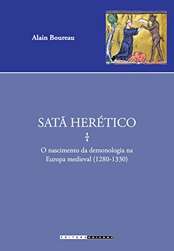 Satã Herético: o Nascimento da Demonologia na Europa Medieval (1280 - 1330)