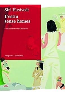 L'estiu sense homes (ANAGRAMA/EMPURIES Book 84) (Catalan Edition) de [Siri Hustvedt, Ferran Ràfols Gesa]
