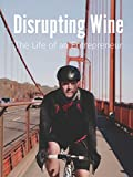 Disrupting Wine - The Life of an...