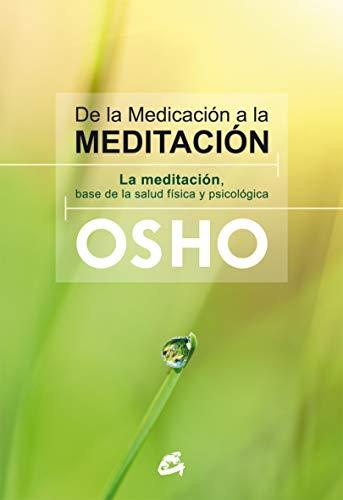 De La Medicación A La Meditación: La meditación, base de la salud física y psicológica (Osho)
