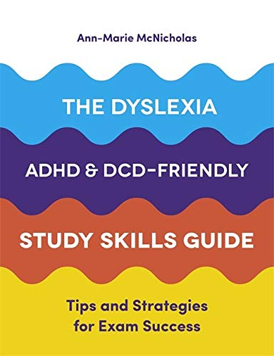 Compare Textbook Prices for The Dyslexia, ADHD, and DCD-Friendly Study Skills Guide  ISBN 9781787751774 by McNicholas, Ann-Marie