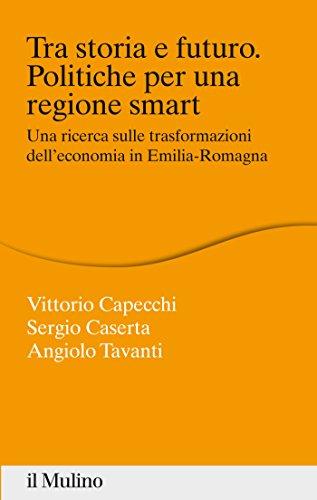 Tra storia e futuro. Politiche per una regione smart: Una ricerca sulle trasformazioni dell'economia in Emilia-Romagna (Percorsi) (Italian Edition)