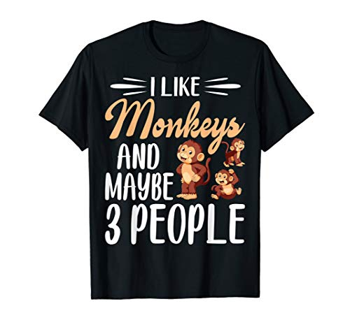 I like Monkeys and Maybe 3 People | Monkey Lover Gift T-Shirt