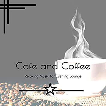 Cafe And Coffee - Relaxing Music For Evening Lounge